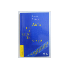 ARTA DE A REUSI IN VIATA de ARINA AVRAM , 2002