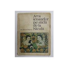 ARTA ICOANELOR PE STICLA DE LA NICULA de ION APOSTOL POPESCU , 1969