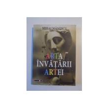 ARTA INVATARII ARTEI de MIHAI MANESCU , 2008 , DEDICATIE