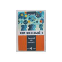 ARTA PRODUCTIVITATII -  AVANTAJUL TAU COMPETITIV de JIM STOVALL , 2019