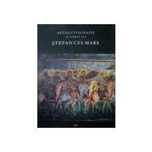 ARTA SI CIVILIZATIE IN TIMPUL LUI STEFAN CEL MARE- RAZVAN THEODORESCU, ION SOLCANU, TEREZA SINIGALIA, 2004