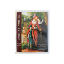 ARTHUR HUGHES , HIS LIFE AND WORKS by LEONARD ROBERTS , 1997