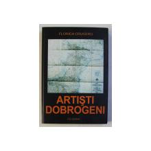 ARTISTI DOBROGENI de FLORICA CRUCERU , 2005 , DEDICATIE*