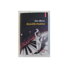 ASCULTA MUZICA  -   O FUGA - roman  de DAN MIRON , 2018