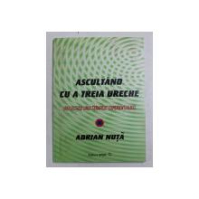 ASCULTAND CU A TREIA URECHE - REFLECTIILE UNUI TERAPEUT EXPERIENTIALIST de ADRIAN NUTA , 2011