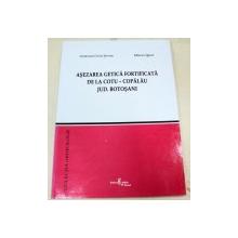 ASEZAREA GETICA FORTIFICATA DE LA COTU-COPALAU , JUDETUL BOTOSANI