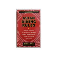 ASIAN DINING RULES - ESSENTIAL STRATEGIES FOR EATING OUT AT JAPANESE , CHINESE , SOUTHEAST ASIAN , KOREAN AND INDIAN RESTAURANTS by STEVE A. SHAW , 2008