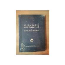 ASIGURAREA HIDROGRAFICA A NAVIGATIEI MARITIME de GHEORGHE SCURTU , Bucuresti 1963