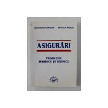 ASIGURARI - PROBLEME JURIDICE SI TEHNICE de GHEORGHE CARAIANI si MIHAELA TUDOR , 2001