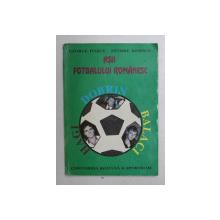 ASII FOTBALULUI ROMANESC - DOBRIN , BALACI , HAGI de GEORGE IVASCU , EFTIMIE IONESCU , 1993