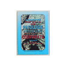 ASPECTE DE PATOLOGIE CELULARA COMPARATA , VOLUMUL II de NICOLAE MANOLESCU , 1999