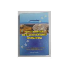 ASPECTE FINANCIARE ALE RELATIILOR ECONOMICE INTERNATIONALE de CRISTIAN PAUN , 2003 , PREZINTA SUBLINIERI CU MARKERUL *