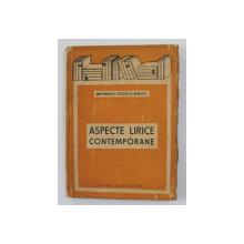 ASPECTE LIRICE CONTEMPORANE de SERBAN CIOCULESCU , 1942 , PREZINTA SUBLINIERI CU CREION COLORAT , DEDICATIE*