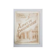 ASPECTE PARLAMENTARE  de RADU T. MATEI - BUCURESTI, 1935 *DEDICATIE
