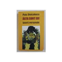 ASTA SUNT EU! , ISTORII PERSONALE DE PUIU STOCULESCU , 2013 , *DEDICATIE