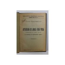 ASTASEARA SE JOACA FARA PIESA - COMEDIE IN TREI ACTE de LUIGI PIRANDELLO , 1941