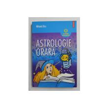 ASTROLOGIE ORARA de MIHAELA DICU , 2013