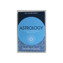 ASTROLOGY - A GUIDE TO UNDERSTANDING YOUR BIRTH CHART by YASMIN BOLAND  , 2016