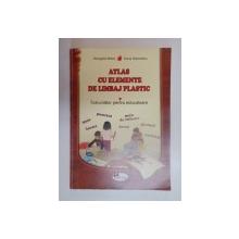 ATLAS CU ELEMENTE DE LIMBAJ PLASTIC , INDRUMATOR PENTRU EDUCATOARE de GEORGETA BOTEZ , DANA SOLOVASTRU , 2007
