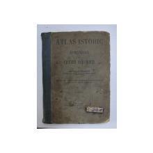 ATLAS ISTORIC AL ROMANILOR  CU CETIRI ISTORICE PENTRU UZUL SCOALELOR SECUNDARE SI NORMALE de NATHALIA TULBURE  1912