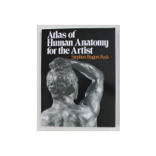 ATLAS OF HUMAN ANATOMY FOR THE ARTIST by STEPHEN ROGERS PECK , 1982