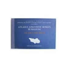 ATLASUL LINGVISTIC ROMAN PE REGIUNI  - MARAMURES , VOL. IV de PETRU NEIESCU ...IONEL STAN , 1997