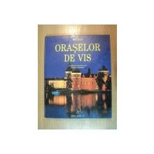 ATLASUL ORASELOR DE VIS . O CALATORIE SPRE CELE MAI INDRAGITE DESTINATII ALE LUMII IN CINCI CALATORII IMAGINARE , 1999