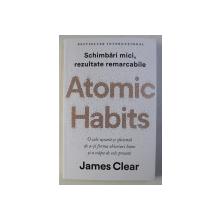 ATOMIC HABITS - SCHIMBARI MICI , REZULTATE REMARCABILE de JAMES CLEAR , 2019