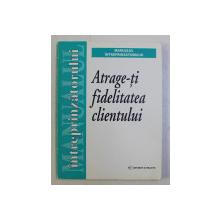 ATRAGE - TI FIDELITATEA CLIENTULUI , traducere VALERIU POP , 1999