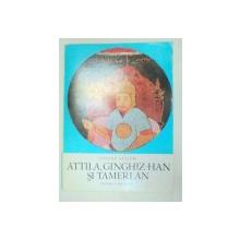 ATTILA,GINGHIZ-HAN SI TAMERLAN de MANOLE NEAGOE  1971