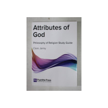 ATTRIBUTES OF GOD  - PHILOSOPHY OF RELIGION STUDY GUIDE by CLARE JARMY ,2014