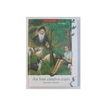 AU FOST CANDVA COPII . PARINTELE PORFIRIE (1906-1991) de ANA IACOV , 2013 , ICONOGRAFIE : KONSTANTINOS DIMITRELOS