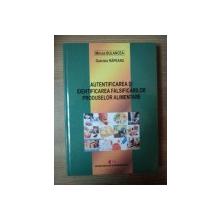 AUTENTIFICAREA SI IDENTIFICAREA FALSIFICARILOR PRODUSELOR ALIMENTARE de MIRCEA BULANCEA , GABRIELA RAPEANU , Bucuresti 2009