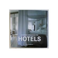 AUTHENTIC & CHARMING TOP HOTELS by MARTIN NICHOLAS KUNZ , EDITIE IN ENGLEZA - GERMANA - FRANCEZA - OLANDEZA , 2010