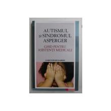 AUTISMUL SI SINDROMUL ASPERGER  - GHID PENTRU ASISTENTI MEDICALI de CHRISTOPHER BARBER , 2013