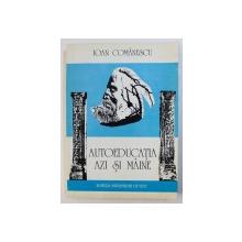 AUTOEDUCATIA AZI SI MAINE de IOAN COMANESCU , 1996