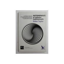 AUTOHIPNOZA SI TEHNICI SUBLIMINALE de ELDON TAYLOR , 2017 , LIPSA CD *