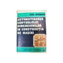 AUTOMATIZAREA CONTROLULUI DIMENSIUNILOR IN CONSTRUCTIA DE MASINI,BUCURESTI 1987-ULM SPINEANU