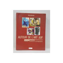 AUTOUR DE L 'ART JUIF  - PEINTRES , SCULPTEURS ET PHOTOGRAPHES par ADRIAN DARMON  , 2003 , DEDICATIE *
