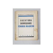 AVENTURA DOMNISOAREI ZENOBIA MAGHERU de MIRCEA STREINUL , 1938 , EDITIA I *