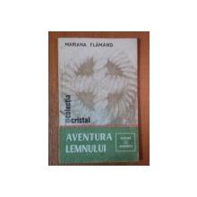 AVENTURA LEMNULUI de MARIANA FLAMAND , BUCURESTI 1982