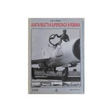 AVIATIA REACTIVA SUPERSONICA IN ROMANIA  1958 - 2018 de ALIN C. IONESCU , APARUTA 2019