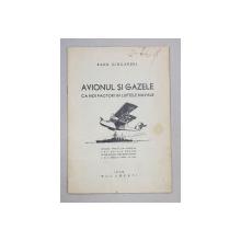 AVIONUL SI GAZELE, CA NOI FACTORI IN LUPTELE NAVALE de RADU CIOCARDEL - BUCURESTI, 1936