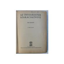 AZ INYESMESTER SZAKACSKONYVE  - 2500 RECEPT , CARTE DE BUCATE IN LIMBA MAGHIARA , EDITIE INTERBELICA