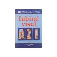 AZI. ISTORIA UNUI TITLU, IUBIND VISUL, VOL. I, 2012