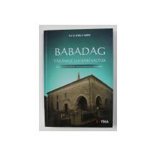 BABADAG - TARAMUL LUI SARI SALTUK - ISTORIA UNEI LOCALITATI TURCO - MUSULMANE MONUMENT de KEMAL H. KARPAT , 2019