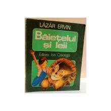 BAIETELUL SI LEII de LAZAR ERVIN , ILUSTRATII DE SERGIU GEORGESCU , 1975