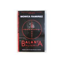"""BALANTA PUTERII de MONICA RAMIREZ , SERIA """" ALINA MARINESCU """" , VOLUMUL III , 2017"""