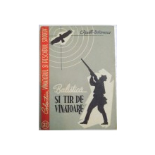 BALISTICA SI TIR DE VANATOARE de C. ROSETTI-BALANESCU , EDITIA A II A , 1958
