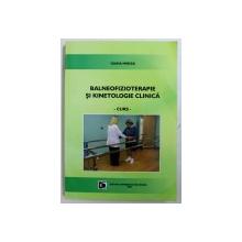 BALNEOFIZIOTERAPIE SI KINETOLOGIE CLINICA  - CURS de IOANA MIRCEA , 2005 , CONTINE SUBLINIERI CU MARKERUL